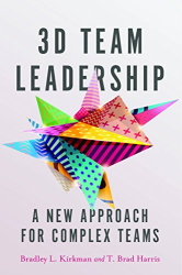 Bradley L. Kirkman: 3D Team Leadership: A New Approach for Complex Teams