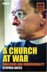 Stephen Bates: A Church at War : Anglicans and Homosexuality