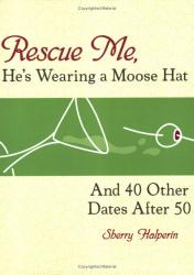 Sherry Halperin: Rescue Me, He's Wearing a Moose Hat