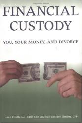 Joan Coullahan,: Financial Custody: You, Your Money, and Divorce