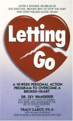 Zev Wanderer: Letting Go: A 12-Week Personal Action Program to Overcome a Broken Heart