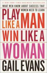 Gail Evans: Play Like a Man, Win Like a Woman: