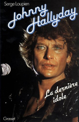 Serge Loupien: Johnny Hallyday: La dernière idole