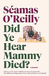 O'Reilly, Seamas: Did Ye Hear Mammy Died?: the bestselling memoir