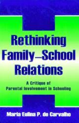 Maria Eulina P. De Carvalho: Rethinking Family-School Relations: A Critique of Parental Involvement in Schooling