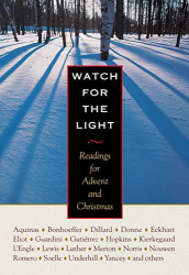 Aquinas, Bonhoeffer, Dillard, Lewis, Merton, Nouwen, etc.: Watch for the Light: Readings for Advent and Christmas