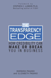Barbara Pagano, Elizabeth Pagano, and Stephen C. Lundin: Transparency Edge: How Credibility Can Make or Break You in Business