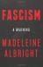 Madeleine Albright: Fascism: A Warning