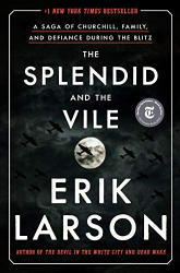 Larson, Erik: The Splendid and the Vile: A Saga of Churchill, Family, and Defiance During the Blitz