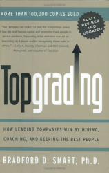 Bradford Smart: Topgrading: How Leading Companies Win by Hiring the Best