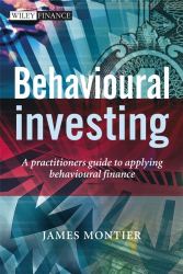James Montier: Behavioural Investing: A Practitioners Guide to Applying Behavioural Finance (The Wiley Finance Series)