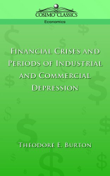 Theodore, E. Burton: Financial Crises and Periods of Industrial and Commercial Depression