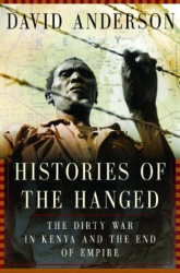 David Anderson: Histories of the Hanged: The Dirty War in Kenya and the End of Empire