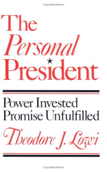 Theodore J. Lowi: The Personal President: Power Invested, Promised Unfulfilled