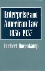 Herbert Hovenkamp: Enterprise and American Law, 1836-1937