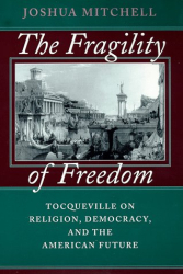 Joshua Mitchell: The Fragility of Freedom