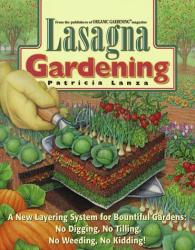 Patricia Lanza: Lasagna Gardening : A New Layering System for Bountiful Gardens: No Digging, No Tilling, No Weeding, No Kidding!