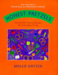 Mollie Katzen: Honest Pretzels: And 64 Other Amazing Recipes for Cooks Ages 8 & Up