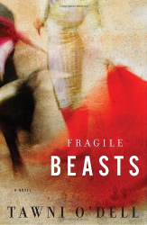 Tawni O'Dell: Fragile Beasts: A Novel