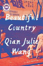 Wang, Qian Julie: Beautiful Country: A Memoir