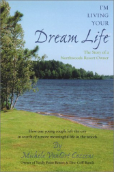 Michele Vanort Cozzens: I'm Living Your Dream Life: The Story of a Northwoods Resort Owner
