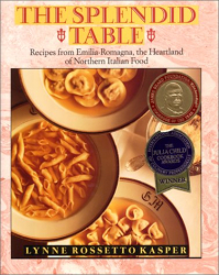 Lynne Rossetto Kasper: The Splendid Table: Recipes from Emilia-Romagna, the Heartland of Northern Italian Food