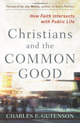 Charles Gutenson: Christians and the Common Good: How Faith Intersects with Public Life