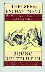 Bruno Bettelheim: The Uses of Enchantment: The Meaning and Importance of Fairy Tales