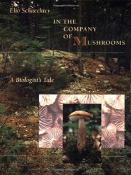 : In the Company of Mushrooms: A Biologist's Tale