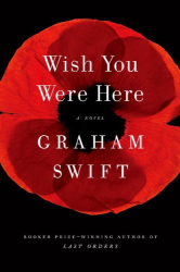 Graham Swift: Wish You Were Here