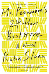 Robin Sloan: Mr. Penumbra's 24-Hour Bookstore: A Novel