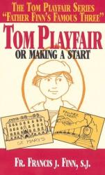 Francis J. Finn: Tom Playfair: Or Making a Start