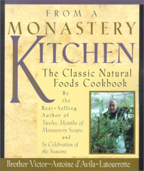 Victor-Antoine D'Avila Latourrette: From a Monastery Kitchen: The Classic Natural Foods Cookbook