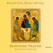 : Byzantine Daily Office - Morning Prayer