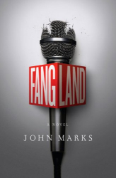 John Marks: Fangland: A Novel