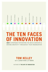 Tom Kelley: The Ten Faces of Innovation: Ideo's Strategies For Beating The Devil's Advocate & Driving Creativity Throughout Your Organization