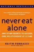 Keith Ferrazzi: Never Eat Alone: And Other Secrets To Success, One Relationship At A Time