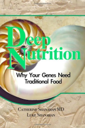Catherine Shanahan: Deep Nutrition: Why Your Genes Need Traditional Food