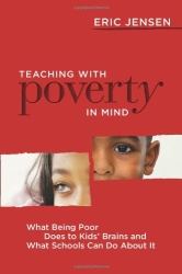 Eric Jensen: Teaching with Poverty in Mind: What Being Poor Does to Kids' Brains and What Schools Can Do about It