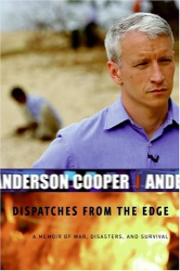 Anderson Cooper: Dispatches from the Edge: A Memoir of War, Disasters, and Survival