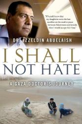 Izzeldin Abuelaish: I Shall Not Hate: A Gaza Doctor's Journey