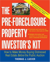Thomas  Lucier: The Pre-Foreclosure Property Investor's Kit : How to Make Money Buying Distressed Real Estate -- Before the Public Auction