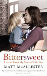 Matt McAllester: Bittersweet: Lessons from My Mother's Kitchen