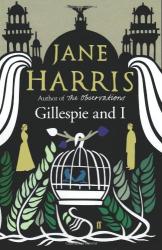 Jane Harris: Gillespie and I
