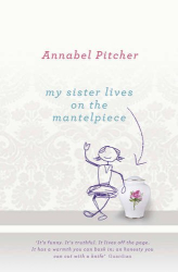Annabel Pitcher: My Sister Lives on the Mantelpiece