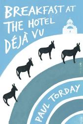 Paul Torday: Breakfast at the Hotel Déjà vu