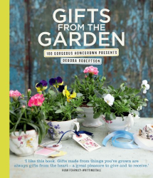 Debora Robertson: Gifts from the Garden: 100 Gorgeous Homegrown Presents