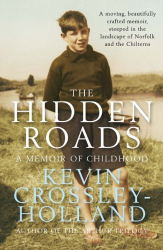 Kevin Crossley-Holland: The Hidden Roads: A Memoir of Childhood