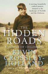 Kevin Crossley-Holland: The Hidden Roads: A Memoir of Childhood