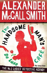 Alexander McCall Smith: The Handsome Man's De Luxe Café